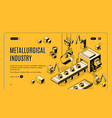 metallurgical company isometric website vector image vector image