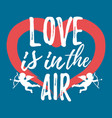 love is in the air with heart label font with vector image vector image