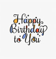 happy birthday card lettering design background vector image