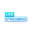 live streaming icon on white background vector image vector image