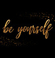 be yourself - gold sparkling hand lettering vector image