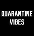 quarantine vibes vector image vector image