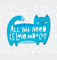 all you need is love cat shirt quote lettering vector image
