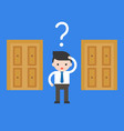 cute business man confuse to choose door to open vector image