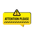 attention please warning on a bright yellow banner