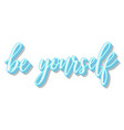 be yourself - hand lettering inscription text vector image