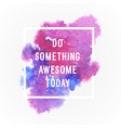 motivation poster do smoething awesome today vector image vector image