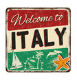 welcome to italy vintage rusty metal sign vector image vector image