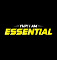 yup i am essential vector image vector image