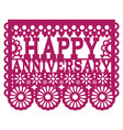 happy anniversary papel picado design vector image vector image