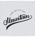 take me to mountain hand written typography vector image vector image