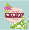 happy mothers day flowers decorative card vector image vector image