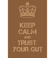 Keep Calm and Trust your Gut poster vector image vector image