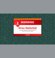 virus detected alert message scanning and vector image vector image