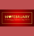 14 february happy valentines day banner or vector image