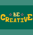 hand-drawn lettering witn stars - be creative vector image