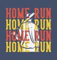 t-shirt design slogan typography home run home vector image vector image