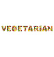 Word VEGETARIAN composed of different fruits with vector image
