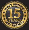 15 years happy birthday best regards gold label vector image vector image