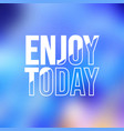 enjoy today life quote with modern background vector image vector image