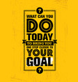 what can you do today to bring you one step closer vector image vector image