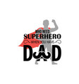 who need superhero when you have dad quote vector image vector image
