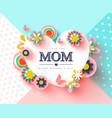 happy mothers day greeting card paper cut flowers vector image
