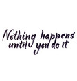 nothing happens until you do it vector image vector image