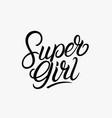 super girl hand written lettering vector image vector image