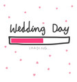 wedding day loading and pink hearts vector image vector image
