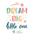 dream big little one hand drawn lettering sign