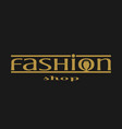 fashion shop logo design vector image