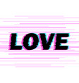 sign love with distorted glitch effect vector image vector image