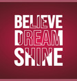 believe dream shine life quote with modern vector image vector image