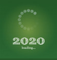 new year 2020 is loading school chalkboard vector image