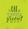 eat your greens inspiring healthy food creative vector image