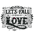 Lets fall in love Inspirational Valentines quote vector image vector image