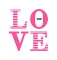 love you composition of pink and striped letters vector image vector image