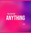 you can do anything life quote with modern vector image vector image