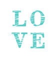 love composition of turquoise and striped letters vector image vector image