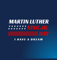 martin luther king jr day with text i have a vector image