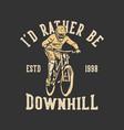 t-shirt design id rather be downhill estd 1998 vector image