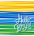 vivid hello brazil card or poster design template vector image