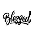 blessed lettering phrase isolated on white vector image vector image
