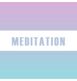 meditation motivational typography in soft colors vector image vector image