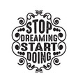 motivation quote good for print stop dreaming vector image vector image
