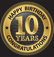 10 years happy birthday congratulations gold label vector image