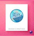 happy holidays seasons greetings template vector image vector image