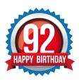 Ninety two years happy birthday badge ribbon vector image vector image