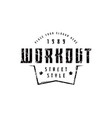emblem of workout club in urban style vector image vector image